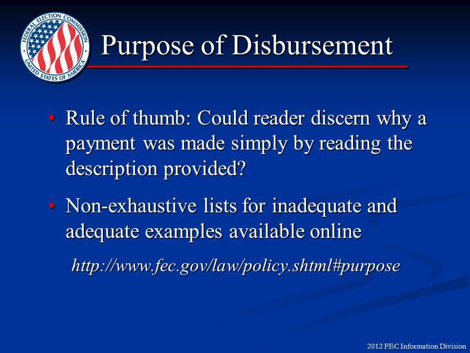2012 FEC Information Division Rule of thumb: Could reader discern why a payment was made simply by reading the description provided Rule of thumb: Could reader discern why a payment was made simply by reading the description provided.