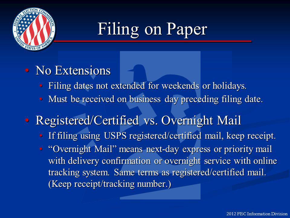 2012 FEC Information Division Filing on Paper No ExtensionsNo Extensions Filing dates not extended for weekends or holidays.Filing dates not extended for weekends or holidays.