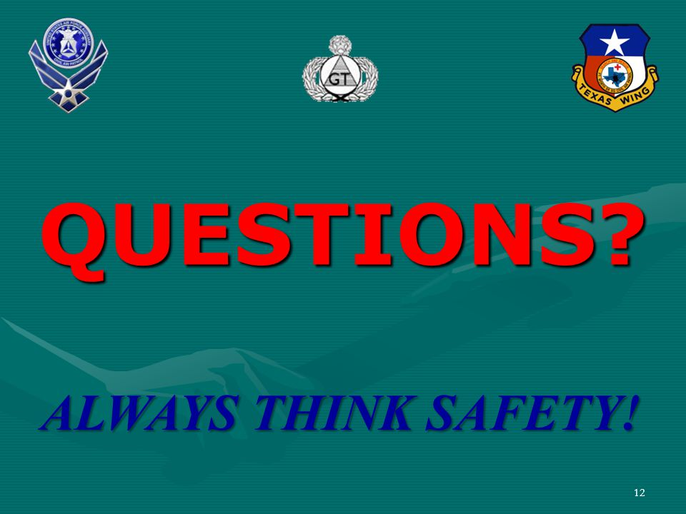 QUESTIONS? ALWAYS THINK SAFETY! 12