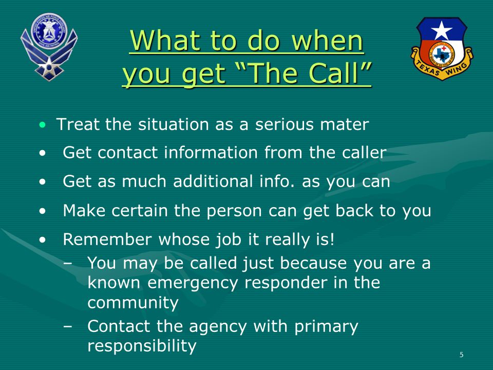 Treat the situation as a serious mater What to do when you get The Call Get contact information from the caller Get as much additional info.