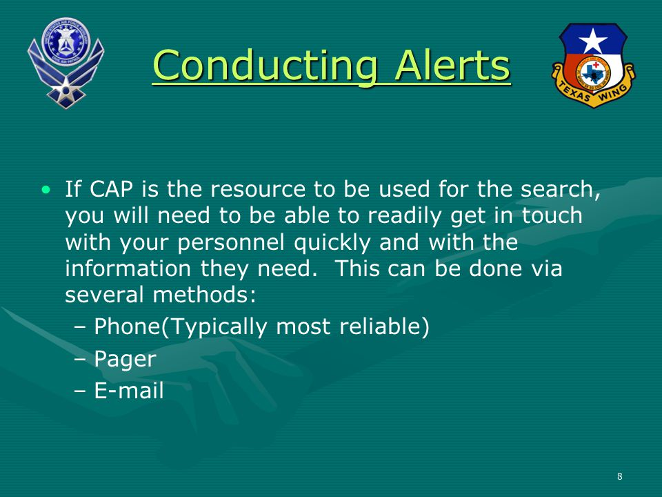 Conducting Alerts If CAP is the resource to be used for the search, you will need to be able to readily get in touch with your personnel quickly and with the information they need.