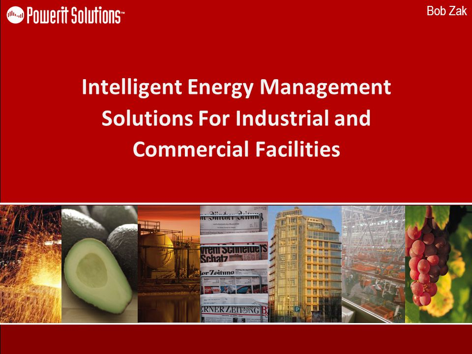 Bob Zak Intelligent Energy Management Solutions For Industrial and Commercial Facilities