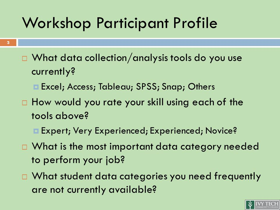 Workshop Participant Profile  What data collection/analysis tools do you use currently.