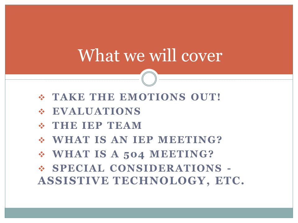  TAKE THE EMOTIONS OUT.  EVALUATIONS  THE IEP TEAM  WHAT IS AN IEP MEETING.