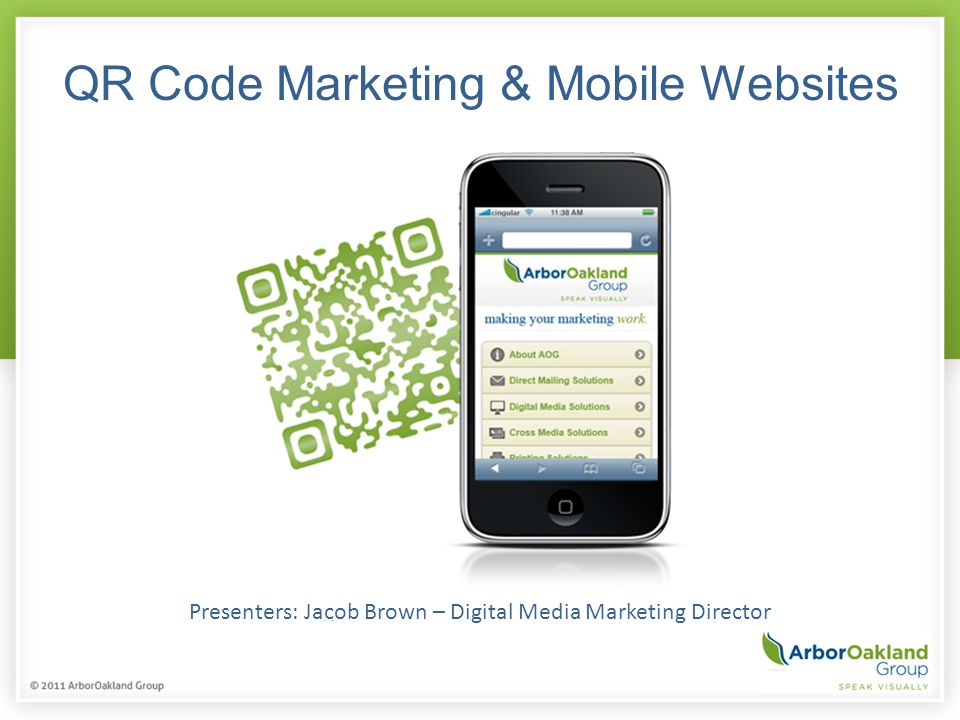 QR Code Marketing & Mobile Websites Presenters: Jacob Brown – Digital Media Marketing Director
