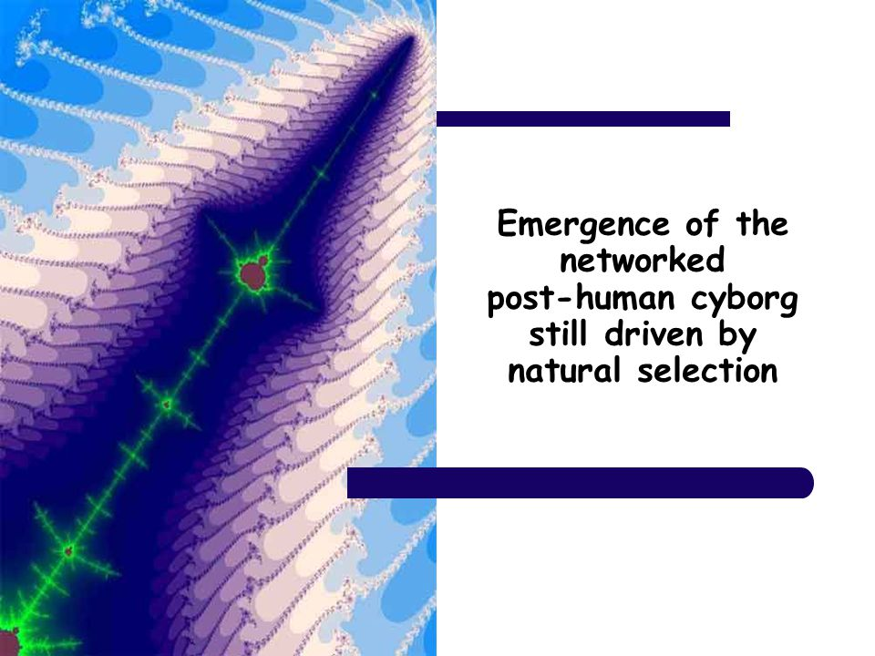 Emergence of the networked post-human cyborg still driven by natural selection