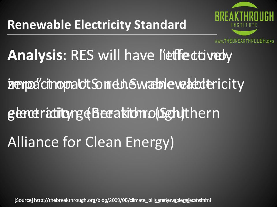 [Source] http://thebreakthrough.org/blog/2009/05/climate_bills_renewable_electr.shtml Analysis: RES will have little to no impact on U.S.