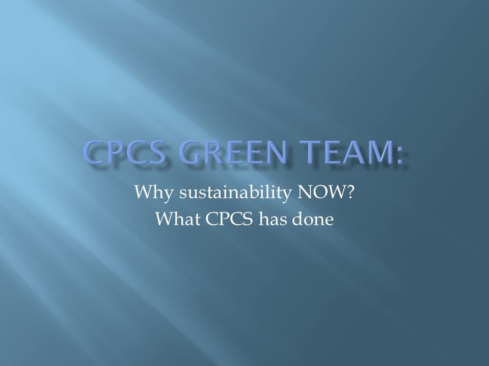 Why sustainability NOW What CPCS has done
