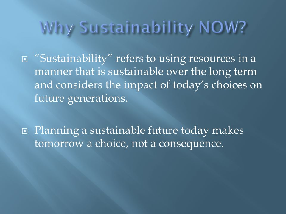  Sustainability refers to using resources in a manner that is sustainable over the long term and considers the impact of today's choices on future generations.