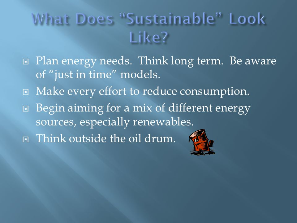  Plan energy needs. Think long term. Be aware of just in time models.