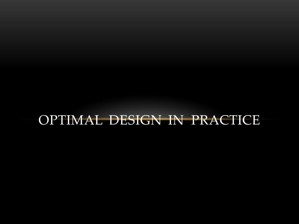 OPTIMAL DESIGN IN PRACTICE