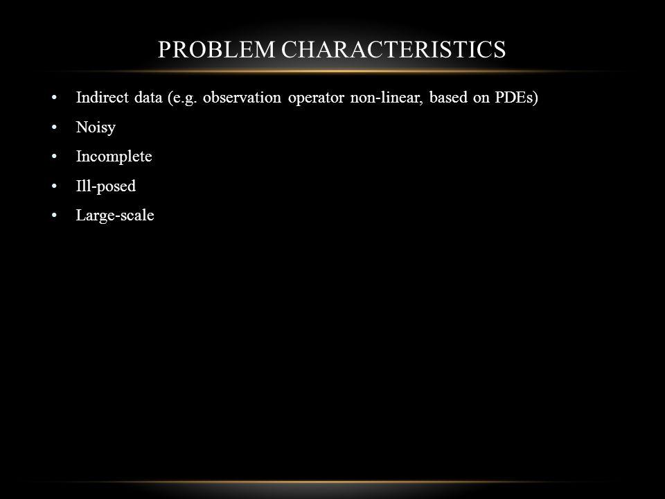PROBLEM CHARACTERISTICS Indirect data (e.g.