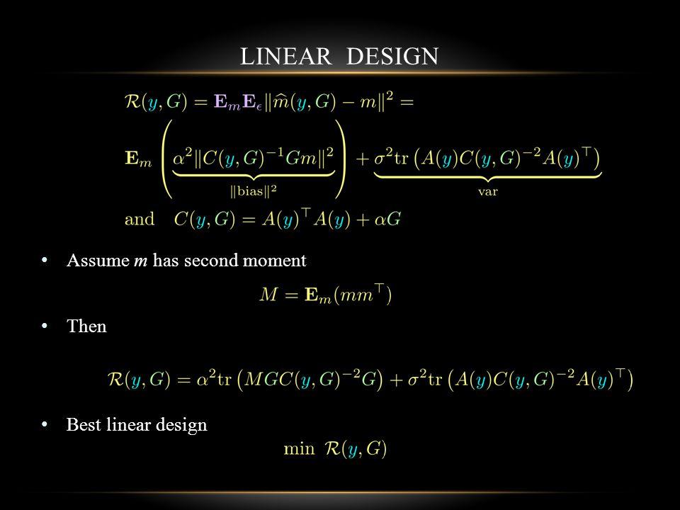LINEAR DESIGN Assume m has second moment Then Best linear design