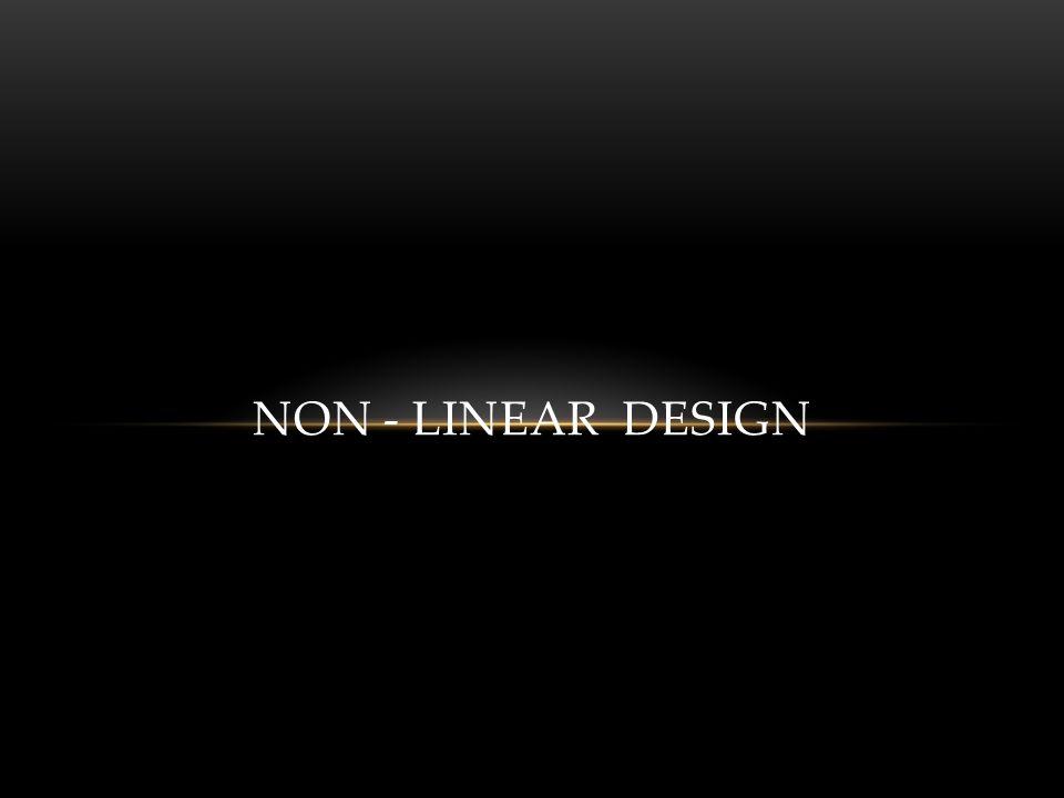 NON - LINEAR DESIGN