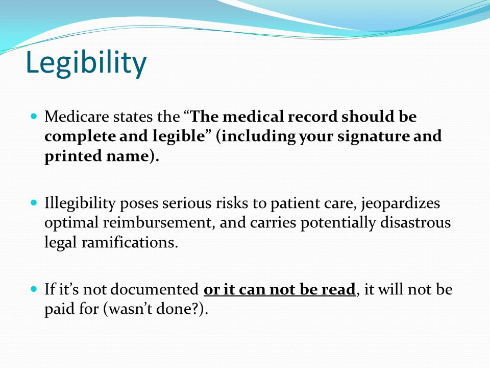 """Legibility Medicare states the """"The medical record should be complete and legible"""" (including your signature and printed name). Illegibility poses ser"""