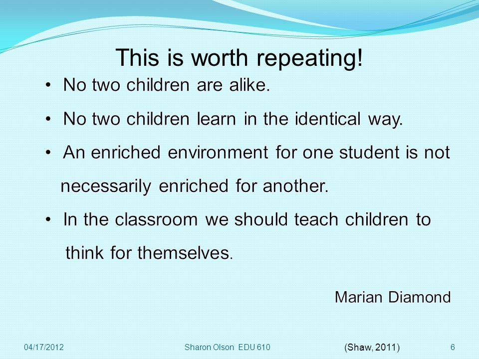 Sharon Olson EDU 6106 (Shaw, 2011) This is worth repeating! 04/17/2012