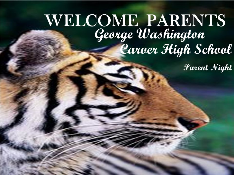 WELCOME PARENTS George Washington Carver High School Parent Night