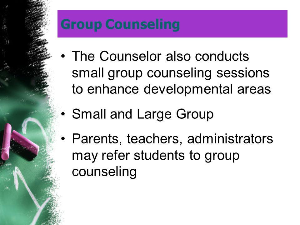 Group Counseling The Counselor also conducts small group counseling sessions to enhance developmental areas Small and Large Group Parents, teachers, a