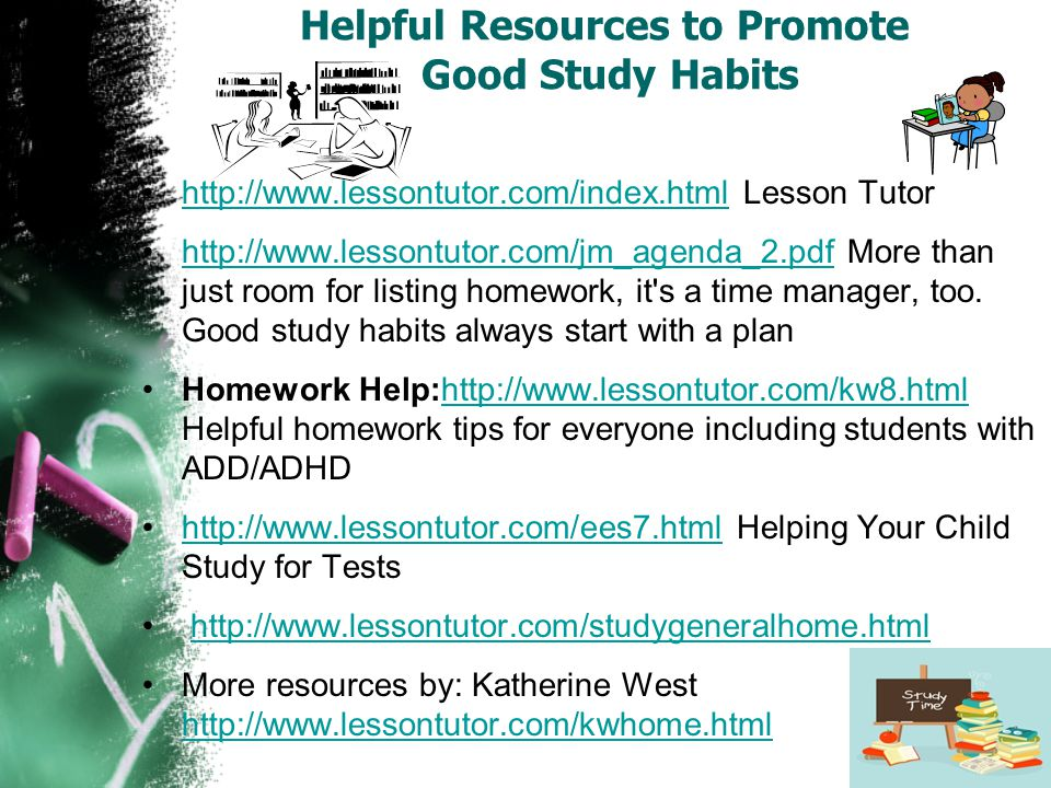 Helpful Resources to Promote Good Study Habits http://www.lessontutor.com/index.html Lesson Tutorhttp://www.lessontutor.com/index.html http://www.less
