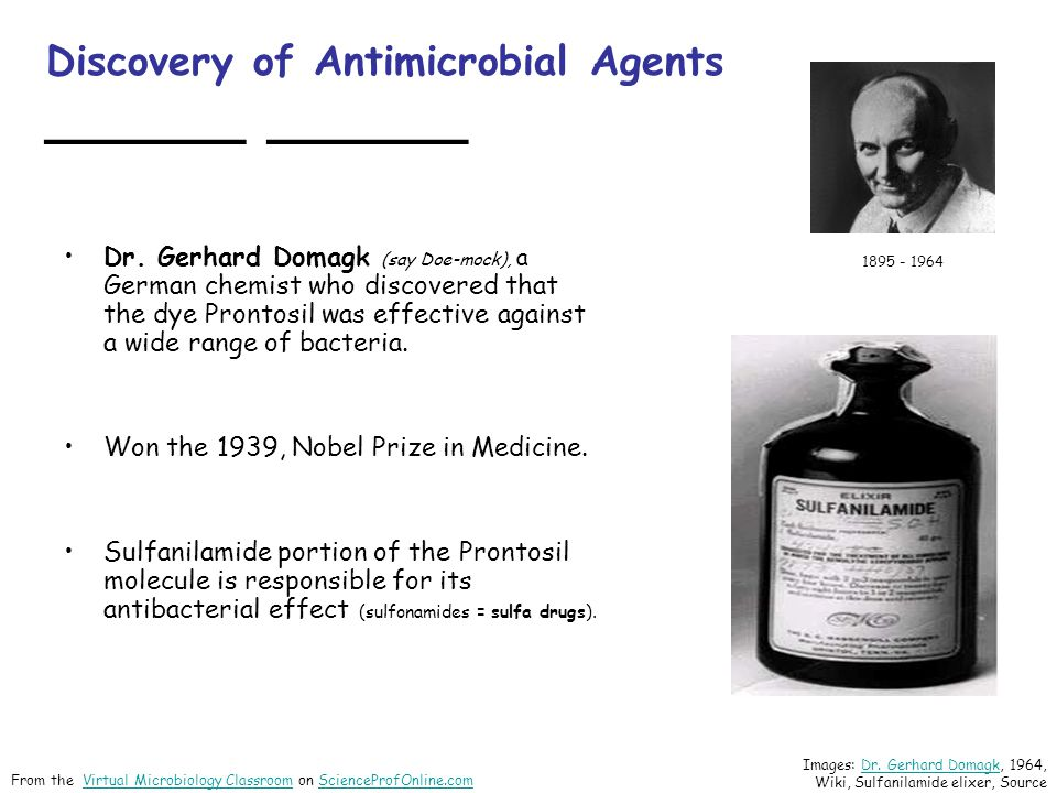 Discovery of Antimicrobial Agents ______ ______ Dr. Gerhard Domagk (say Doe-mock), a German chemist who discovered that the dye Prontosil was effectiv