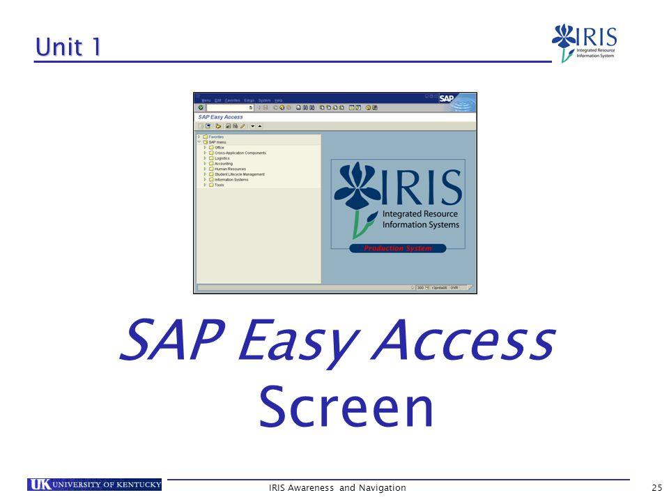 IRIS Awareness and Navigation25 Unit 1 SAP Easy Access Screen