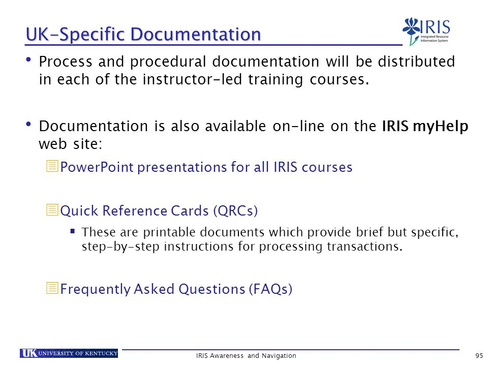 IRIS Awareness and Navigation95 UK-Specific Documentation Process and procedural documentation will be distributed in each of the instructor-led training courses.