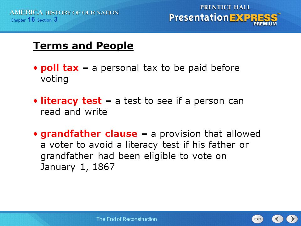 Chapter 16 Section 3 The End of Reconstruction poll tax – a personal tax to be paid before voting literacy test – a test to see if a person can read a