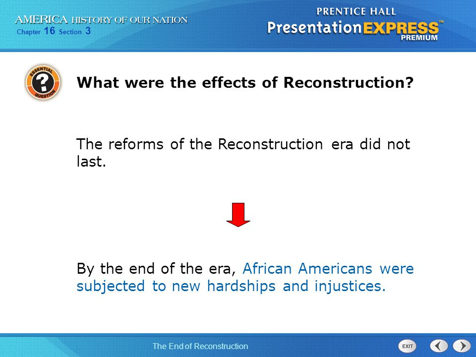 Chapter 16 Section 3 The End of Reconstruction Americans began to forget the war and focused on bettering their own lives.