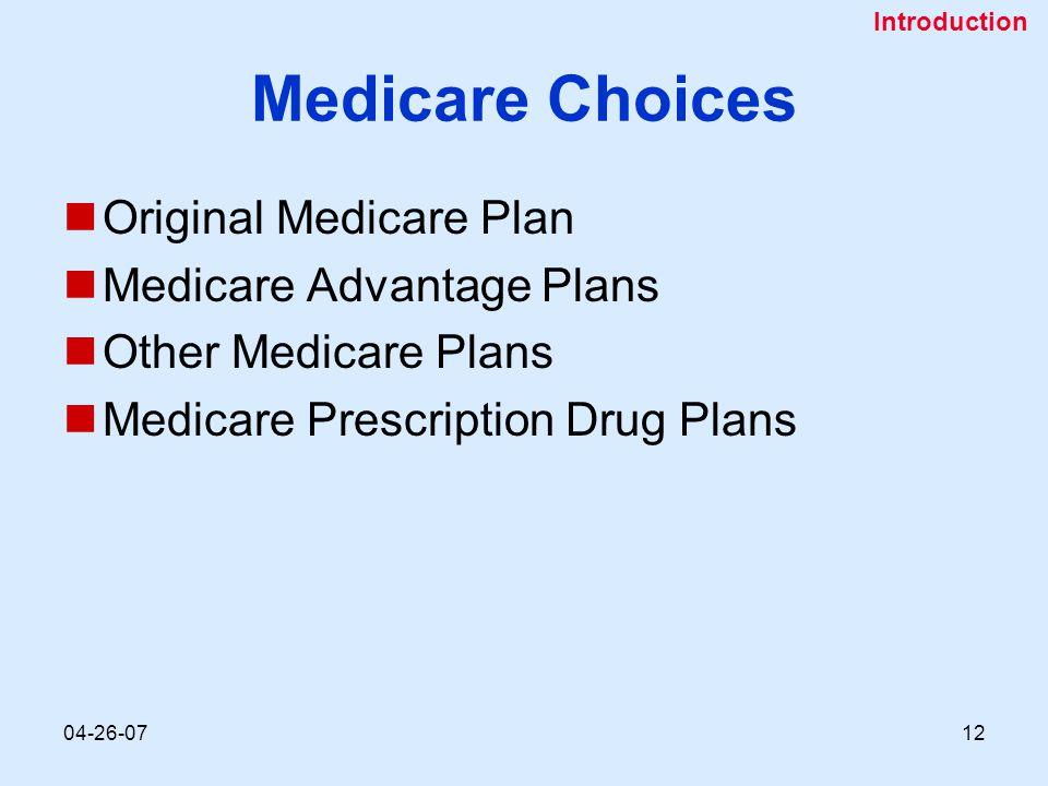 04-26-0712 Medicare Choices Original Medicare Plan Medicare Advantage Plans Other Medicare Plans Medicare Prescription Drug Plans Introduction
