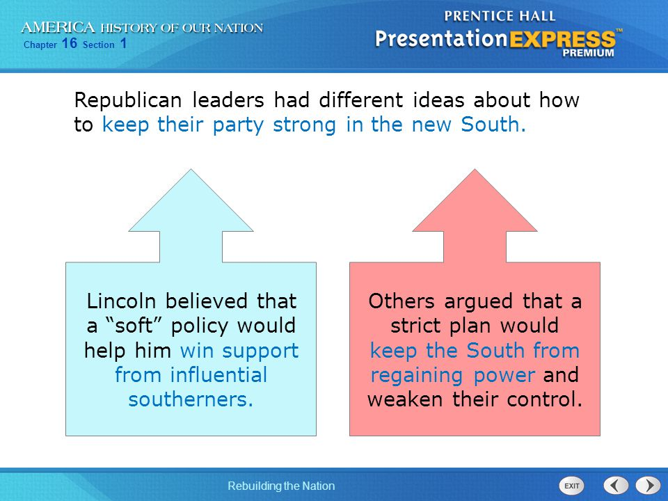 """Chapter 16 Section 1 Rebuilding the Nation Lincoln believed that a """"soft"""" policy would help him win support from influential southerners. Others argue"""