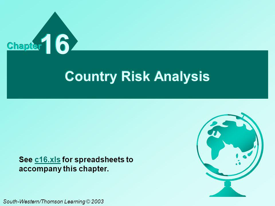 Country Risk Analysis 16 Chapter South-Western/Thomson Learning © 2003 See c16.xls for spreadsheets to accompany this chapter.c16.xls
