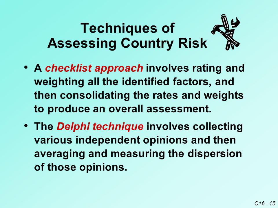 C16 - 15 Techniques of Assessing Country Risk A checklist approach involves rating and weighting all the identified factors, and then consolidating th