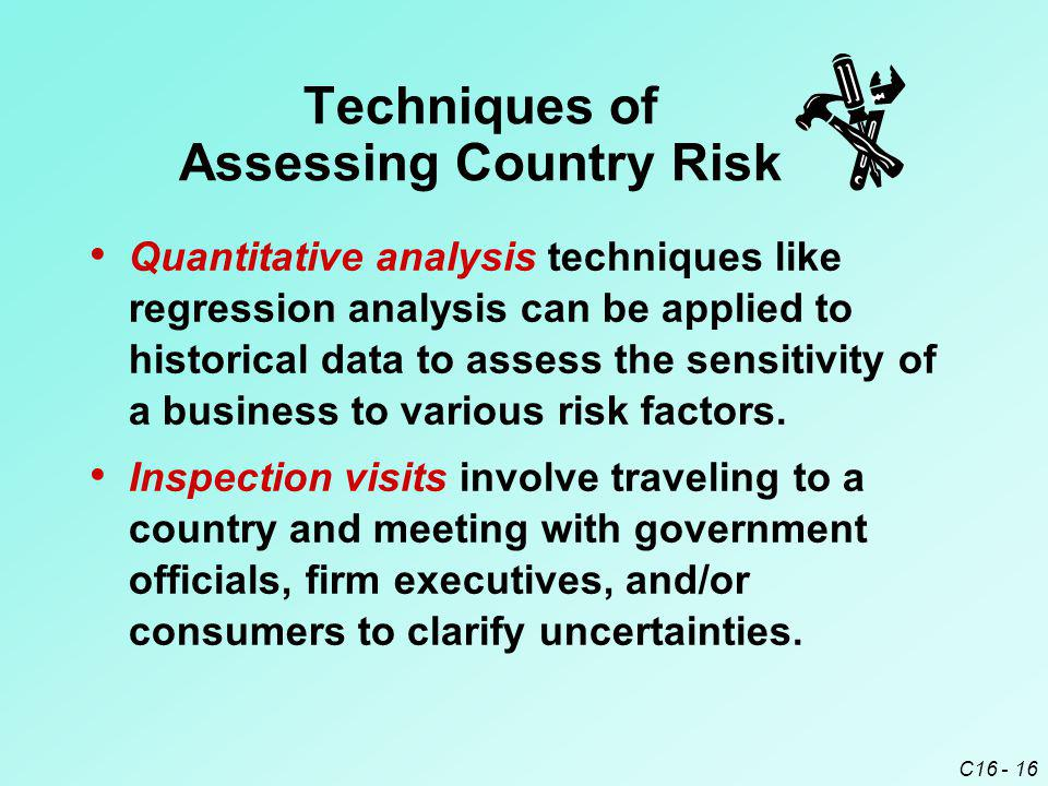 C16 - 16 Techniques of Assessing Country Risk Quantitative analysis techniques like regression analysis can be applied to historical data to assess the sensitivity of a business to various risk factors.