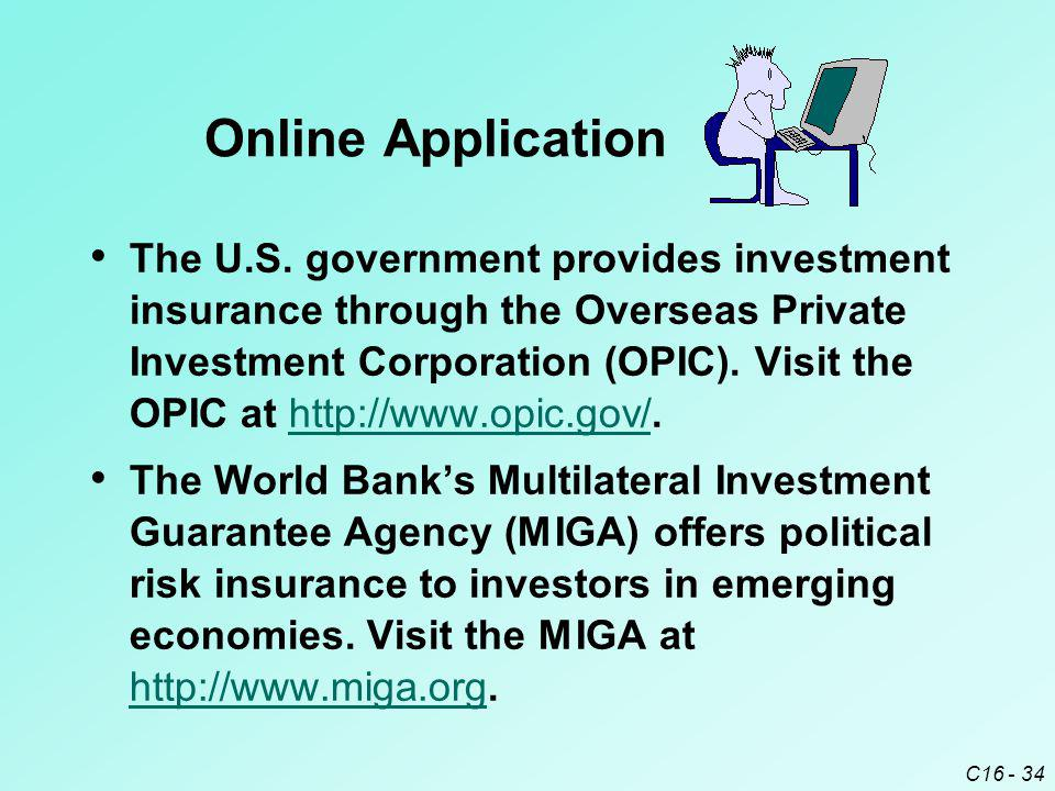 C16 - 34 The U.S. government provides investment insurance through the Overseas Private Investment Corporation (OPIC). Visit the OPIC at http://www.op