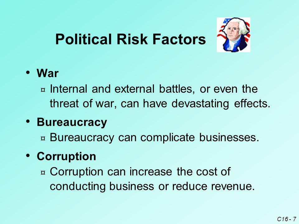 C16 - 7 War ¤ Internal and external battles, or even the threat of war, can have devastating effects. Bureaucracy ¤ Bureaucracy can complicate busines
