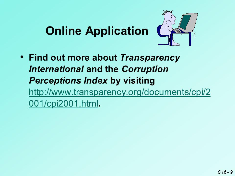 C16 - 9 Find out more about Transparency International and the Corruption Perceptions Index by visiting http://www.transparency.org/documents/cpi/2 001/cpi2001.html.