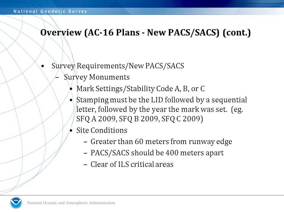 Overview (AC-16 Plans - New PACS/SACS) (cont.) Survey Requirements/New PACS/SACS –Survey Monuments Mark Settings/Stability Code A, B, or C Stamping must be the LID followed by a sequential letter, followed by the year the mark was set.