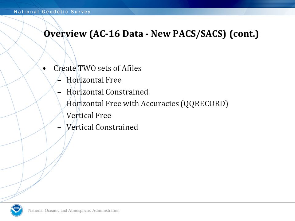 Overview (AC-16 Data - New PACS/SACS) (cont.) Create TWO sets of Afiles –Horizontal Free –Horizontal Constrained –Horizontal Free with Accuracies (QQRECORD) –Vertical Free –Vertical Constrained