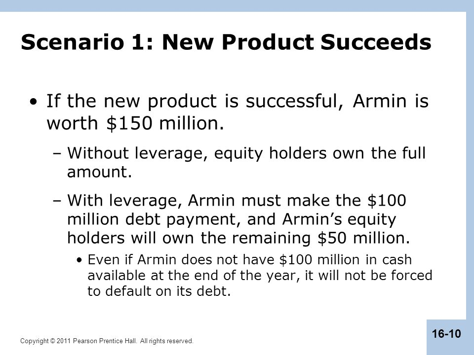 Copyright © 2011 Pearson Prentice Hall. All rights reserved. 16-10 Scenario 1: New Product Succeeds If the new product is successful, Armin is worth $