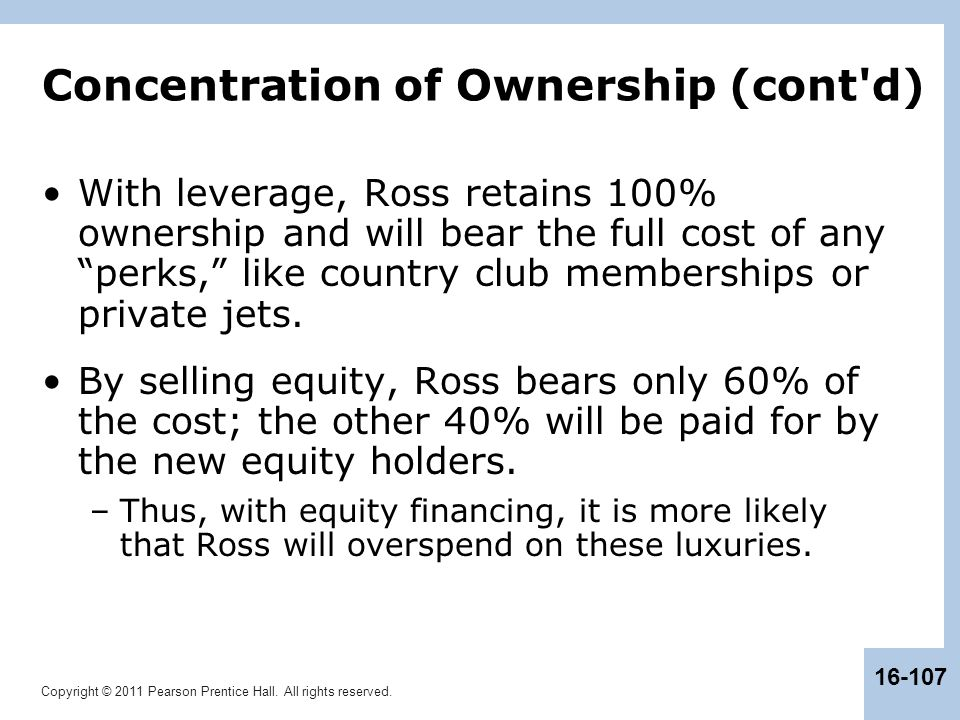 Copyright © 2011 Pearson Prentice Hall. All rights reserved. 16-107 Concentration of Ownership (cont'd) With leverage, Ross retains 100% ownership and
