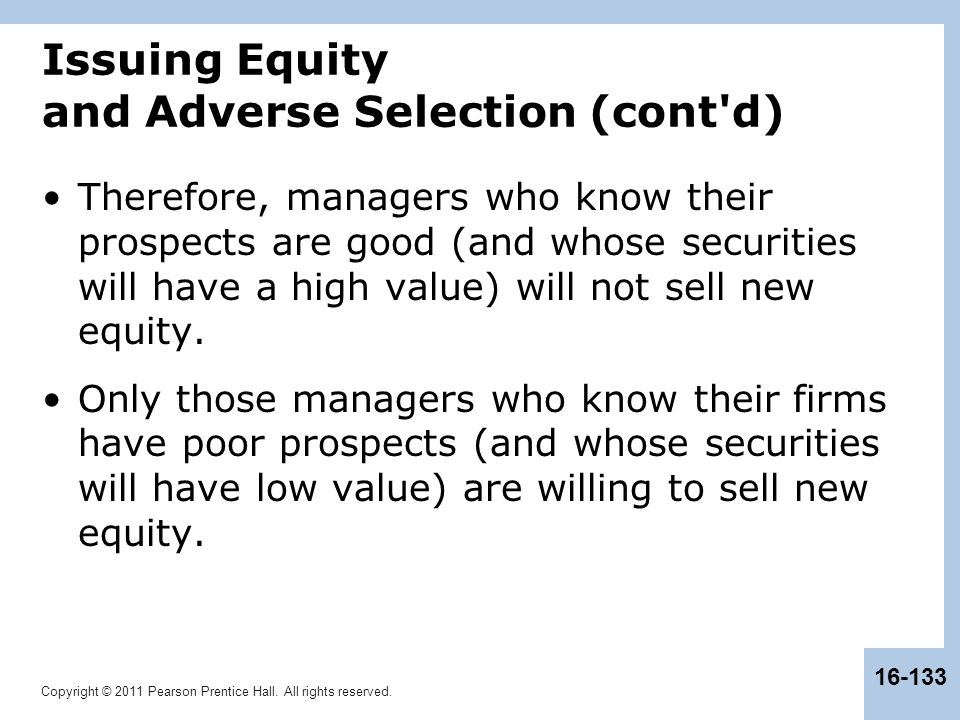 Copyright © 2011 Pearson Prentice Hall. All rights reserved. 16-133 Issuing Equity and Adverse Selection (cont'd) Therefore, managers who know their p