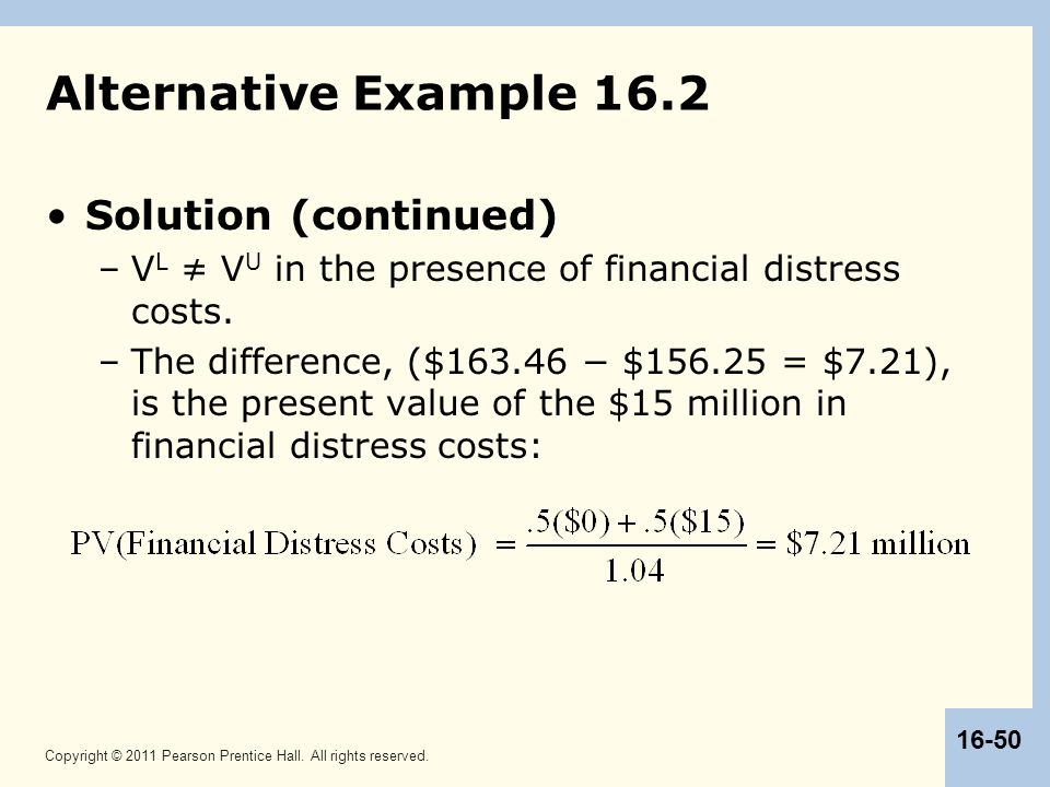 Copyright © 2011 Pearson Prentice Hall. All rights reserved. 16-50 Alternative Example 16.2 Solution (continued) –V L ≠ V U in the presence of financi