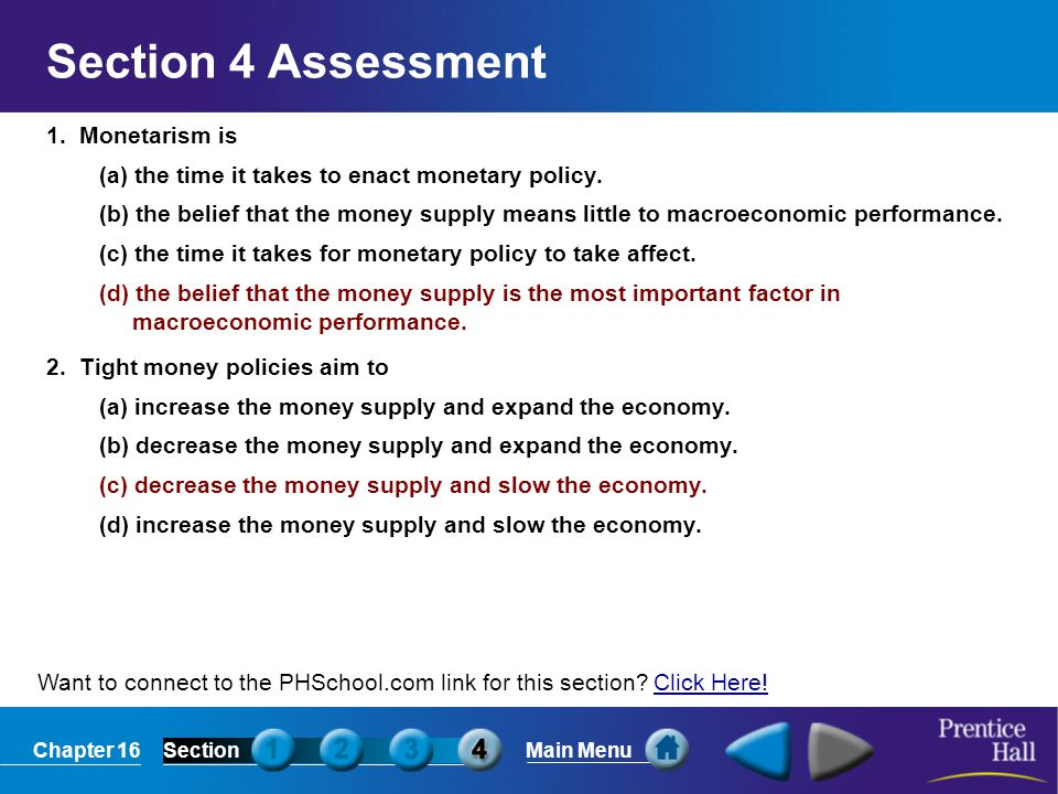 Chapter 16SectionMain Menu Want to connect to the PHSchool.com link for this section? Click Here!Click Here! Section 4 Assessment 1. Monetarism is (a)