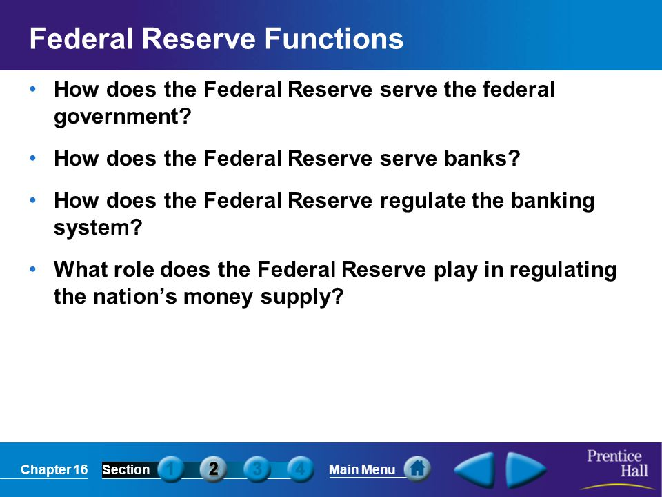Chapter 16SectionMain Menu Federal Reserve Functions How does the Federal Reserve serve the federal government? How does the Federal Reserve serve ban