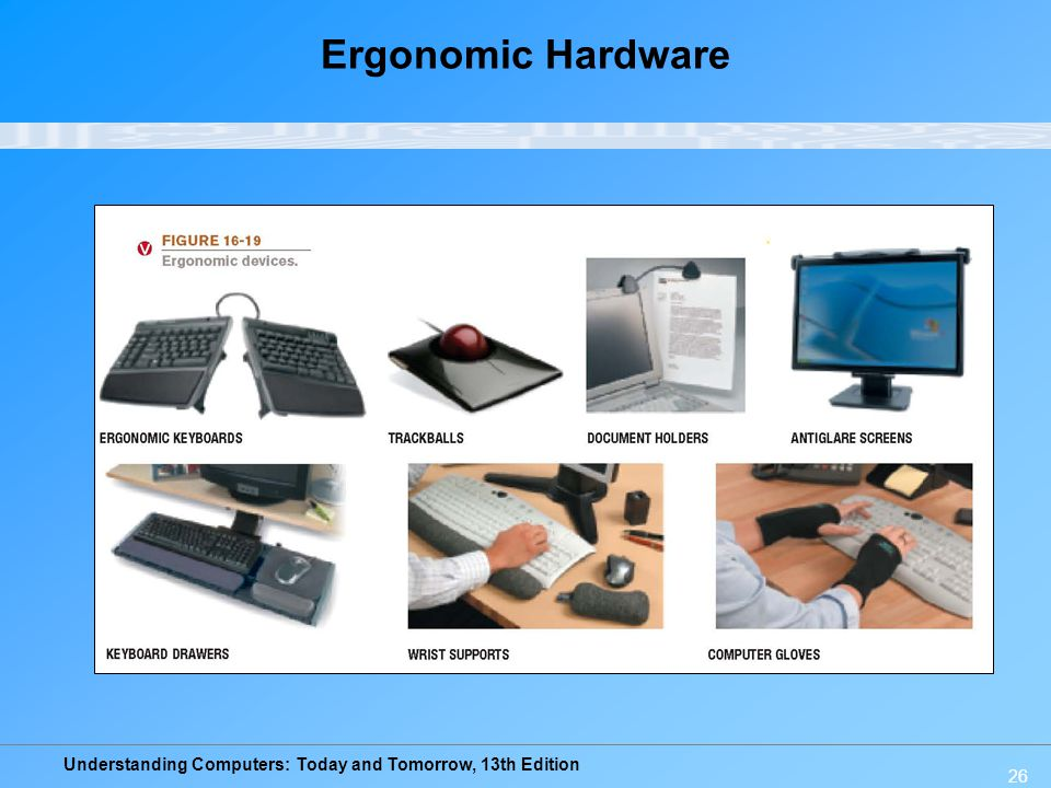 Understanding Computers: Today and Tomorrow, 13th Edition 26 Ergonomic Hardware