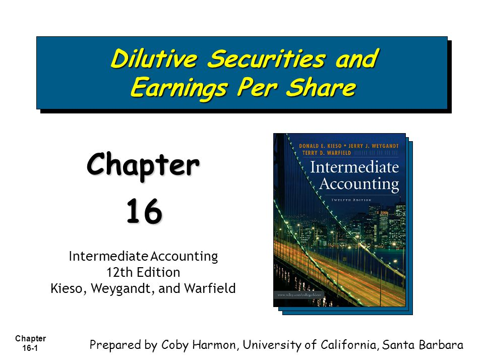 Chapter 16-62 EPS Presentation and Disclosure A company should show per share amounts for: income from continuing operations, income before extraordinary items, and net income.