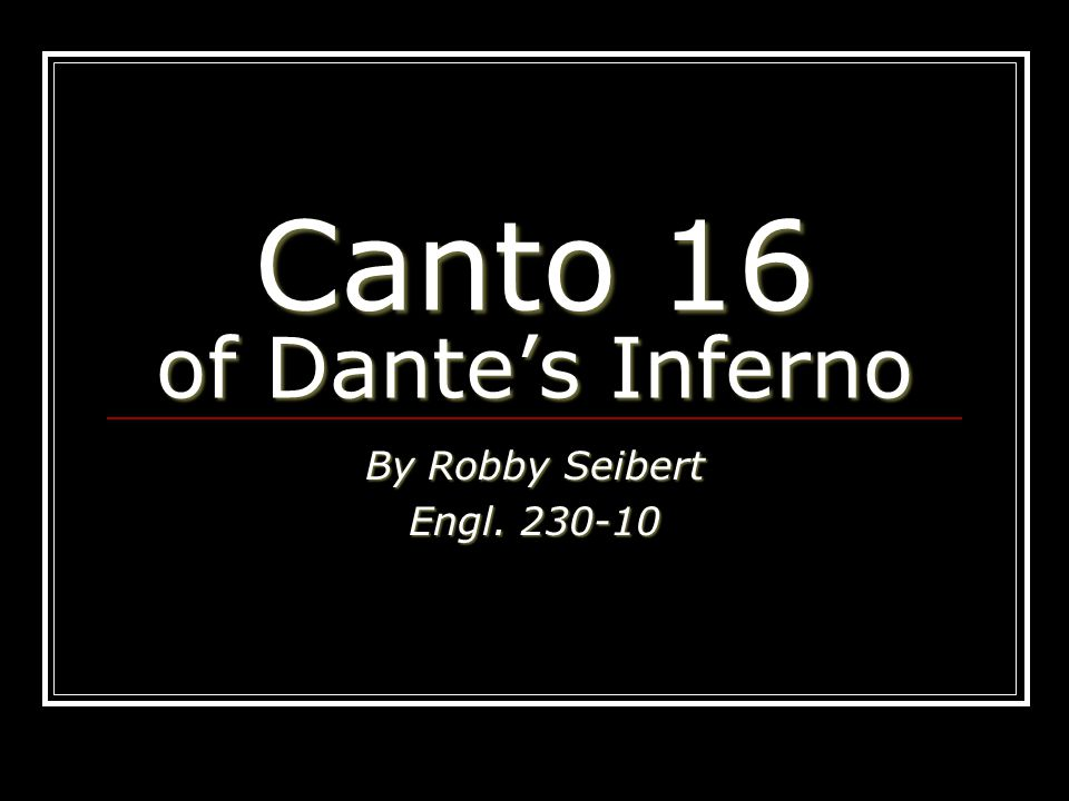 Canto 16 of Dante's Inferno By Robby Seibert Engl. 230-10