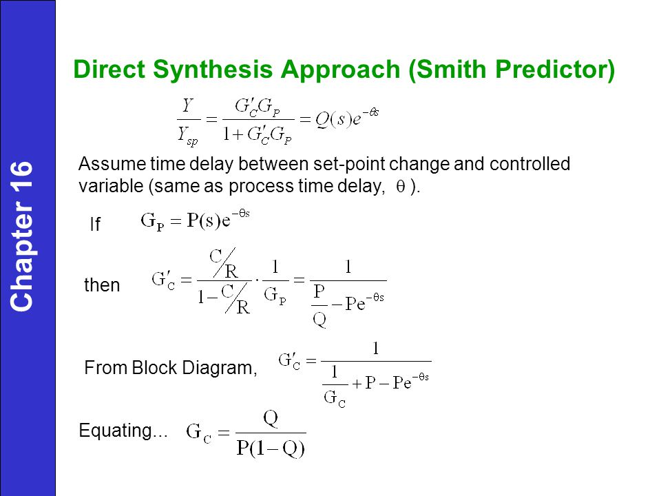 Direct Synthesis Approach (Smith Predictor) Assume time delay between set-point change and controlled variable (same as process time delay,  ).