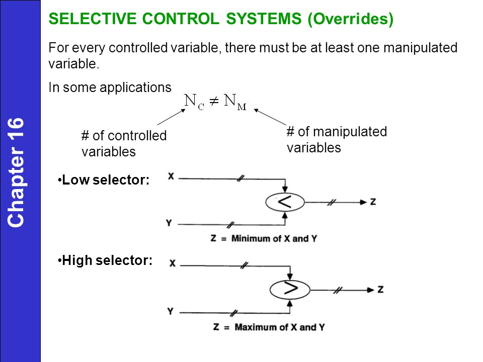 SELECTIVE CONTROL SYSTEMS (Overrides) For every controlled variable, there must be at least one manipulated variable.