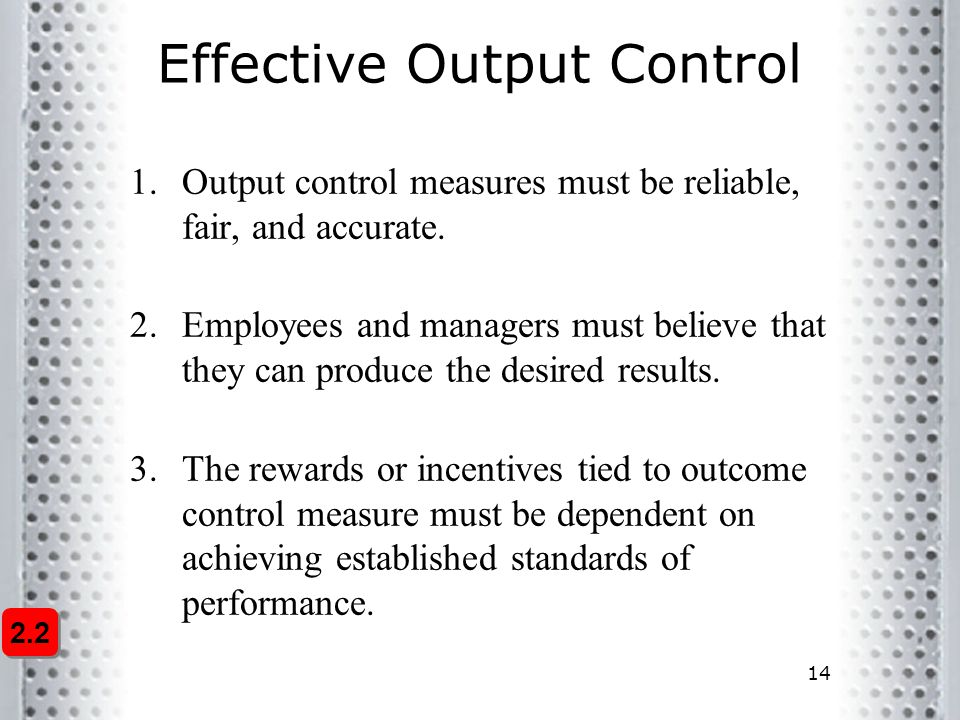 14 Effective Output Control 1.Output control measures must be reliable, fair, and accurate.